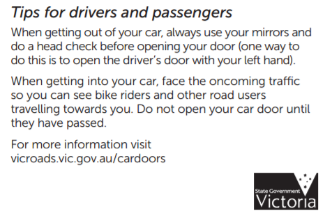 VicRoads Tips on dooring prevention tells Australia's drivers to use their left (ie. far hand in AU) to open & exit - part of the State of Victoria's anti-dooring campaign.
