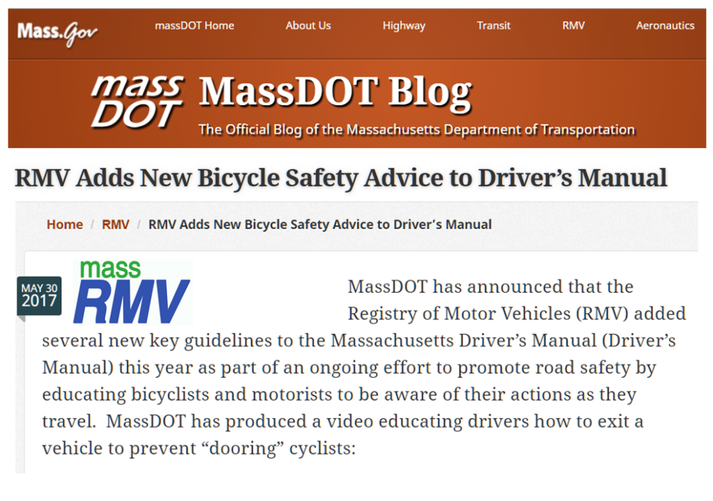 Massachusetts DOT Blog Post May 30, 2017 announces Dutch Reach in Driver's Manual & new teaching video to prevent doorings by training current & applicants for driver licenses to use Dutch far hand method which keeps motorists & passengers from causing doored collisions with bicyclists.