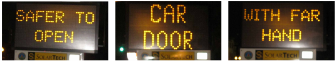 "Sequence of photos of mobile electronic traffic sign message which states: ""Safer to Open / Car Door / With Far Hand"" which describes the Dutch far hand Reach method to prevent doorings by heedlessly exiting drivers or passengers from motor vehicles, cars, vans & trucks into travel & bike lanes which can cause collisions with the door and result in njury or death to bicyclists. This sign first brought the Dutch Reach method message to the attention first of the Boston Globe and then national and international media as the story was quickly picked up by public radio & social media."