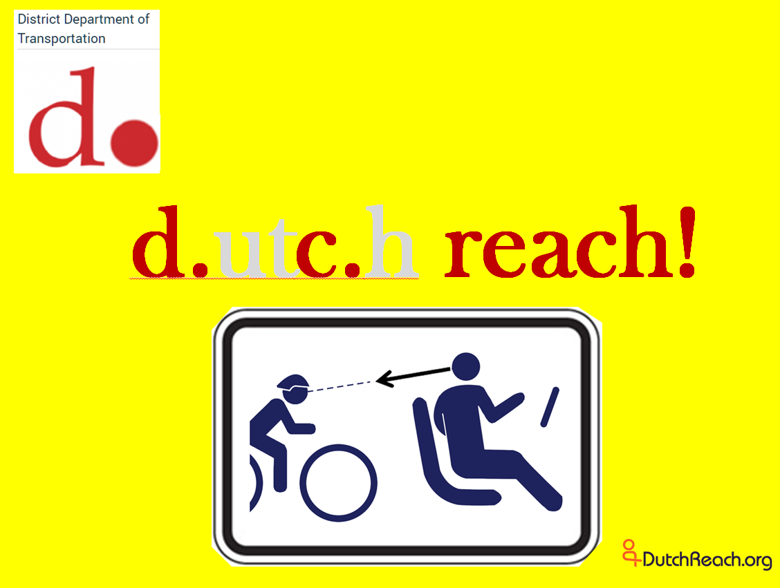 District of Columbia Dept. of Transportation ddot started Dutch Reach anti dooring bike and street safety driver retraining campaign for November 2017.  Slogans of 'Reach with your Right to save a Life., also with DC Vision Zero, #dcvisionzero.