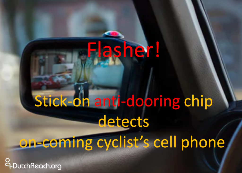 "Life Sticker: solar powered device to prevent doorings, sticks on side-view wing mirror. Electronic sticker may keep cyclists from getting ""doored"". LED alert light triggered by wireless signal - Bluetooth App - from approaching cyclist's cell phone, warns driver to avoid opening & prevents dooring of cyclist. Invented by Semcon in Shanghi."